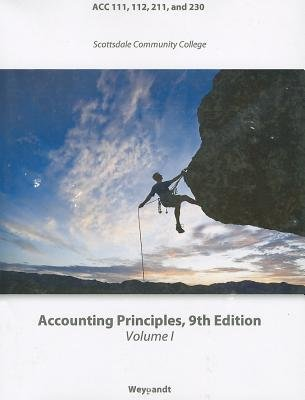 Accounting Principles, Volume 1 - ACC 111, 112, and 230: Scottsdale Community College (Paperback, 9th ed.): Jerry J. Weygandt,...