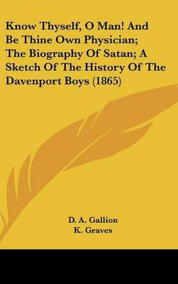 Know Thyself, O Man! and Be Thine Own Physician; The Biography of Satan; A Sketch of the History of the Davenport Boys (1865)...