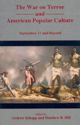 The War on Terror and American Popular Culture - September 11 and Beyond (Hardcover): Andrew Schopp, Matthew B. Hill