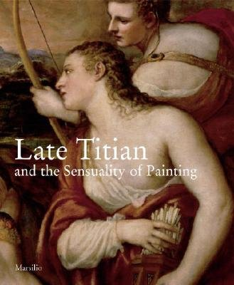 Later Titian and the Sensuality of Painting (Hardcover): Sylvia Ferino-Pagden, Giovanna Nepi Scire