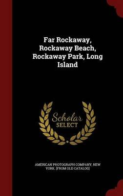 Far Rockaway, Rockaway Beach, Rockaway Park, Long Island (Hardcover): New York American Photograph Company