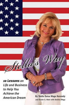 Stella's Way - 10 Lessons on Life and Business to Help You Achieve the American Dream (Paperback): Stella Daisa Moga...