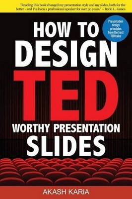 How to Design TED-Worthy Presentation Slides - Presentation Design Principles from the Best Ted Talks (Paperback, Black & White...