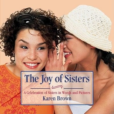 Joy of Sisters (Paperback): Karen Brown, Sam Brown