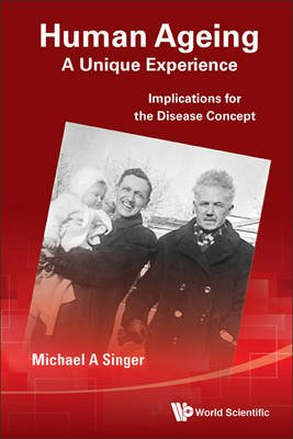 Human Ageing: A Unique Experience - Implications For The Disease Concept (Hardcover): Michael Alan Singer