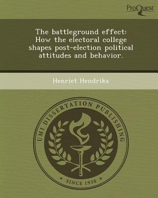 The Battleground Effect: How the Electoral College Shapes Post-Election Political Attitudes and Behavior (Paperback): Henriet...