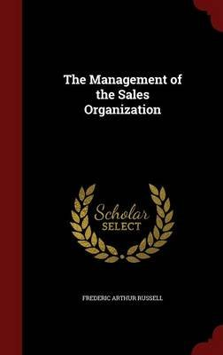 The Management of the Sales Organization (Hardcover): Frederic Arthur Russell