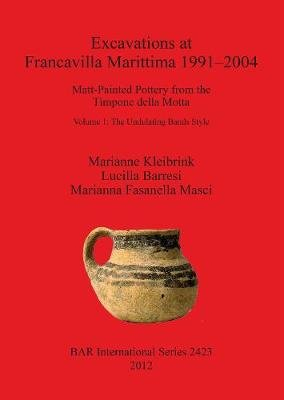 Excavations at Francavilla Marittima 1991-2004 - Matt-Painted Pottery from the Timpone della Motta. Volume 1: The Undulating...