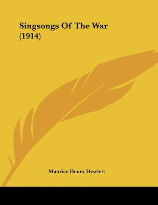 Singsongs of the War (1914) (Paperback): Maurice Henry Hewlett