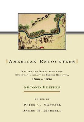 American Encounters - Natives and Newcomers from European Contact to Indian Removal, 1500-1850 (Paperback, 2nd Revised...