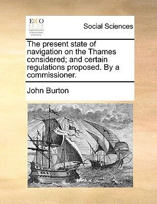 The Present State of Navigation on the Thames Considered; And Certain Regulations Proposed. by a Commissioner. (Paperback):...