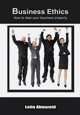 Business Ethics - How to Deal Your Business Properly (Paperback): Leila Abouzeid