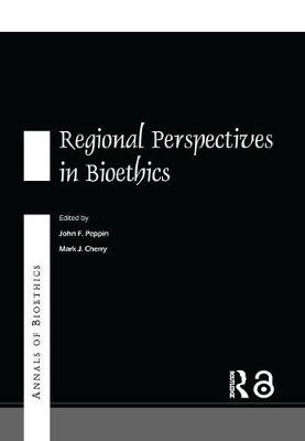 Annals of Bioethics: Regional Perspectives in Bioethics (Paperback): Mark J. Cherry, John F. Peppin