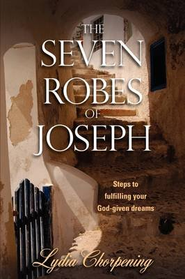 The Seven Robes of Joseph (Paperback): Lydia Chorpening