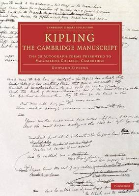 Kipling: The Cambridge Manuscript - The 31 Autograph Poems Presented to Magdalene College, Cambridge (Paperback): Rudyard...
