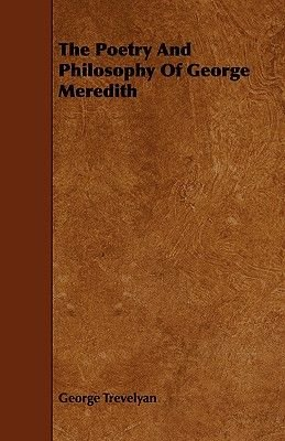 The Poetry And Philosophy Of George Meredith (Paperback): George Trevelyan
