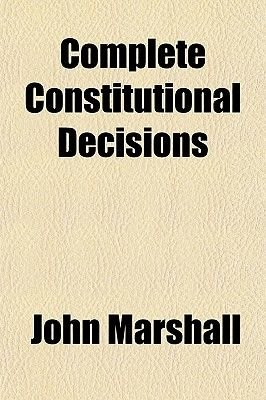 Complete Constitutional Decisions (Paperback): John Marshall