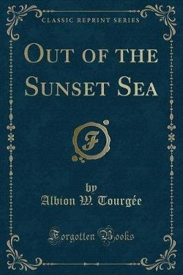 Out of the Sunset Sea (Classic Reprint) (Paperback): Albion W. Tourgee