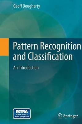 Pattern Recognition and Classification - An Introduction (Hardcover, 2013 ed.): Geoff Dougherty