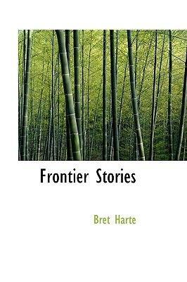 Frontier Stories (Hardcover): Bret Harte