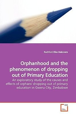 Orphanhood and the Phenomenon of Dropping Out of Primary Education (Paperback): Rochford Elias Makovere