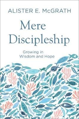 Mere Discipleship - Growing in Wisdom and Hope (Paperback): Alister E. McGrath