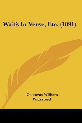 Waifs in Verse, Etc. (1891) (Paperback): Gustavus William Wicksteed