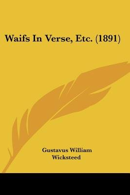 Waifs in Verse, Etc. (1891) (Paperback): Gustavus William Wicksteed