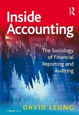 Inside Accounting - The Sociology of Financial Reporting and Auditing (Electronic book text): David Leung