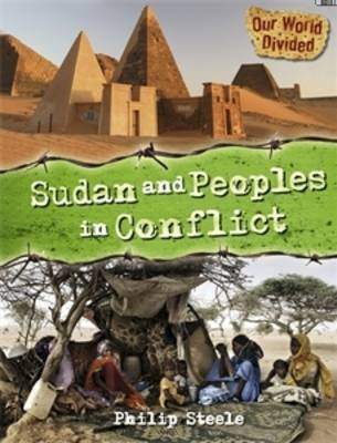 Our World Divided: Sudan and Peoples in Conflict (Paperback): Philip Steele