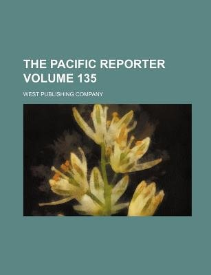 The Pacific Reporter Volume 135 (Paperback): West Publishing Company