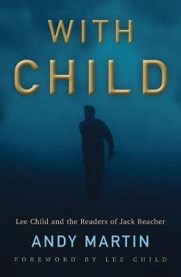 With Child - Lee Child and the Readers of Jack Reacher (Paperback): Andy Martin