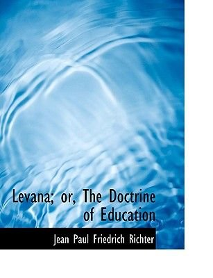 Levana; Or, the Doctrine of Education (Large print, Hardcover, large type edition): Jean Paul Friedrich Richter