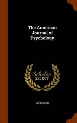 The American Journal of Psychology (Hardcover): Anonymous