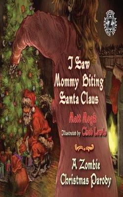 I Saw Mommy Biting Santa Claus - A Zombie Christmas Parody (Hardcover): Matt Mogk