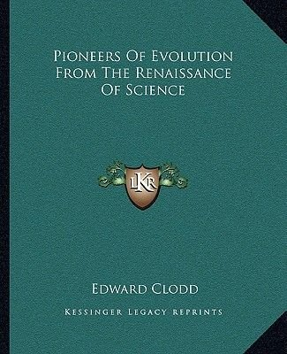 Pioneers of Evolution from the Renaissance of Science (Paperback): Edward Clodd