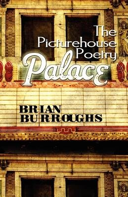 The Picturehouse Poetry Palace (Paperback): Brian Burroughs