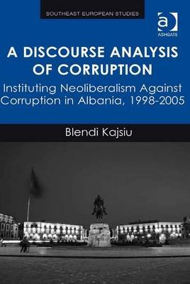 A Discourse Analysis of Corruption - Instituting Neoliberalism Against Corruption in Albania, 1998-2005 (Electronic book text,...