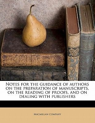 Notes for the Guidance of Authors on the Preparation of Manuscripts, on the Reading of Proofs, and on Dealing with Publishers...
