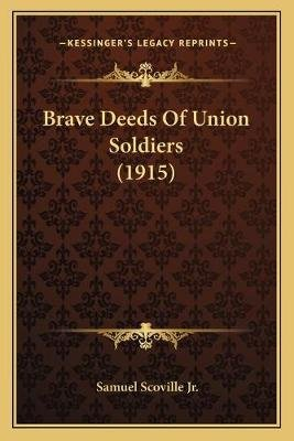 Brave Deeds of Union Soldiers (1915) (Paperback): Samuel Scoville