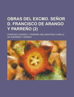 Obras del Excmo. Senor D. Francisco de Arango y Parreno (2) (English, Spanish, Paperback): Francisco De Arango y. Parre O.,...