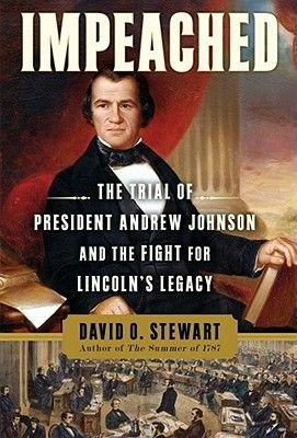 Impeached - The Trial of President Andrew Johnson and the Fight for Lincoln's Legacy (Electronic book text): David O....