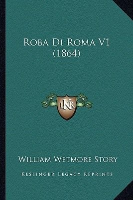Roba Di Roma V1 (1864) (Paperback): William Wetmore Story