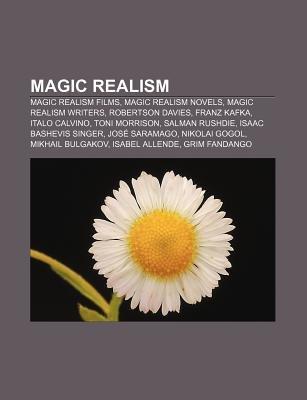 Magic Realism - Magic Realism Films, Magic Realism Novels, Magic Realism Writers, Robertson Davies, Franz Kafka, Italo Calvino,...
