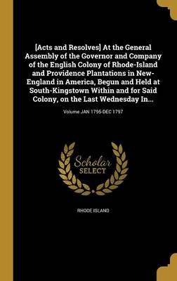 [Acts and Resolves] at the General Assembly of the Governor and Company of the English Colony of Rhode-Island and Providence...