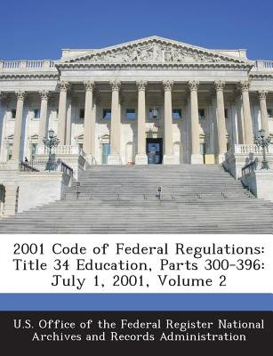 2001 Code of Federal Regulations - Title 34 Education, Parts 300-396: July 1, 2001, Volume 2 (Paperback): U S Office of the...