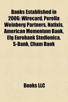 Banks Established in 2006 - Wirecard, Perella Weinberg Partners, Natixis, American Momentum Bank, Efg Eurobank Tedionica,...