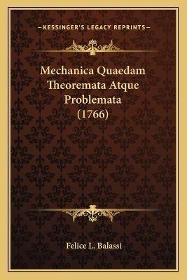 Mechanica Quaedam Theoremata Atque Problemata (1766) (Latin, Paperback): Felice L. Balassi