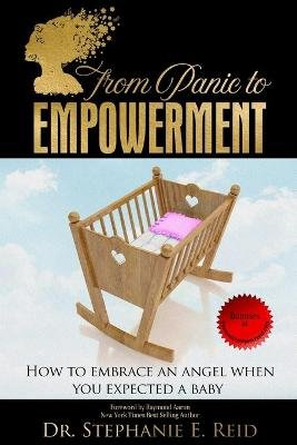 From Panic to Empowerment - How to Embrace an Angel When You Expected a Baby (Paperback): Dr Stephanie E Reid