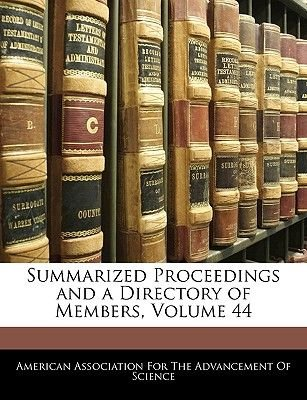 Summarized Proceedings and a Directory of Members, Volume 44 (Paperback): Association For the Advancement American Association...